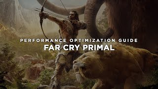 Far Cry Primal - How to Reduce Lag and Boost & Improve Performance
