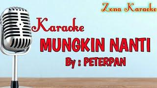 KARAOKE MUNGKIN NANTI (PETERPAN)