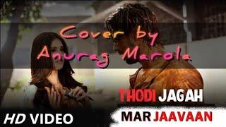 Thodi Jagah - Song cover by Anurag Marola | Marjaawaan | Arijit Singh