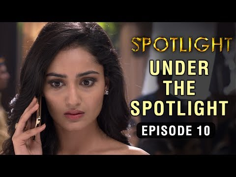 Spotlight | Episode 10 - 'Under The Spotlight' | Tridha Choudhury | A Web Series By Vikram Bhatt