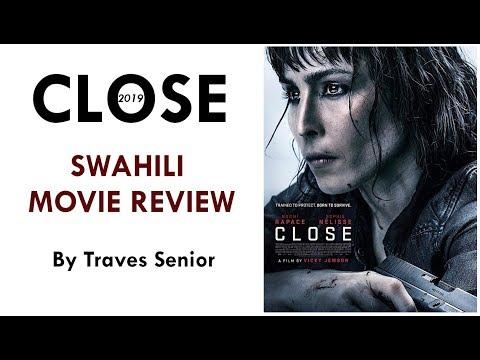 VIDEO: REVIEW YA KISWAHILI YA MOVIE 'CLOSE' YA MWAKA HUU 2019