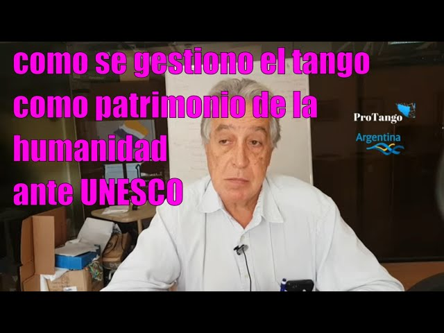 Como se gestionó Tango Patrimonio de la Humanidad, Eduardo Leon Duter, gestión ante UNESCO