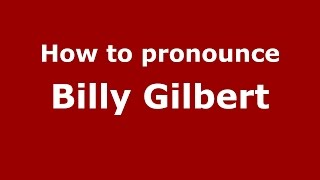 How to pronounce Billy Gilbert (American English/US)  - PronounceNames.com