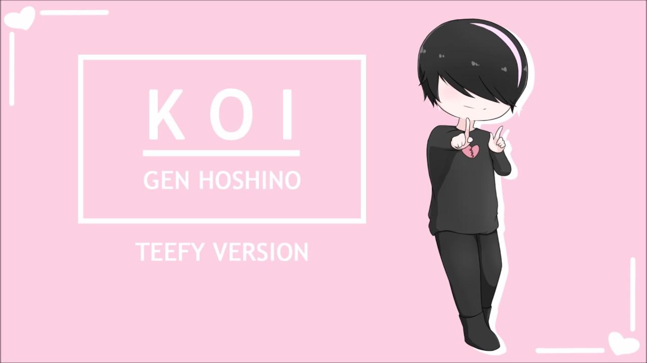 Teefy koi gen hoshino youtube for Koi hoshino gen
