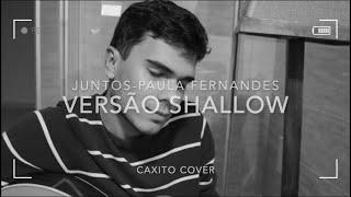Baixar JUNTOS E SHALLOW NOW-PAULA FERNANDES/LUAN SANTANA (CAXITO COVER) SHALLOW VERSÃO(Refrão readaptado)