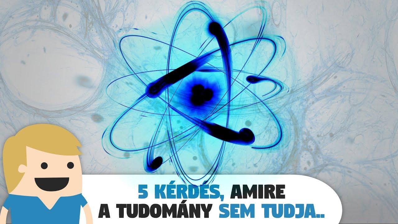 5 Kérdés, amire a tudomány Nem Tud válaszolni!
