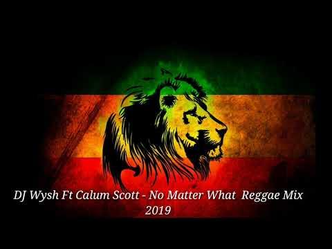 Download Dj Wysh Ft Calum Scott No Matter What Reggae Mix 2019 MP3