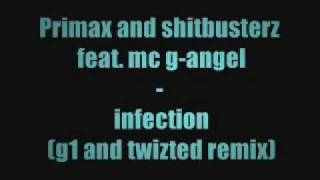 Primax and shitbusterz feat. mc g-angel - infection (g1 and twizted remix)