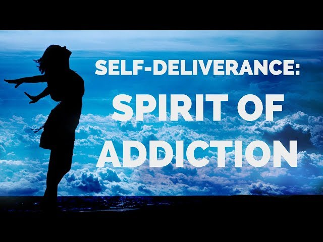 Deliverance from the Spirit of Addiction | Self-Deliverance Prayers