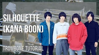 How to play Silhouette by Kana Boon on Trombone (Tutorial)