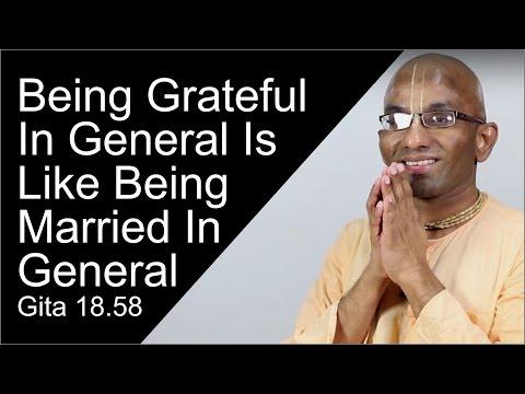 Being grateful in general is like being married in general Gita 18.58