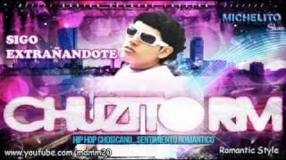 Chuzito RM - Sigo Extrañandote ★ExCLuSivo 2011★