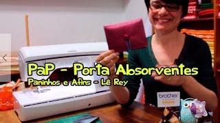 PaP – Porta Absorventes – Paninhos e Afins – Lê Rey
