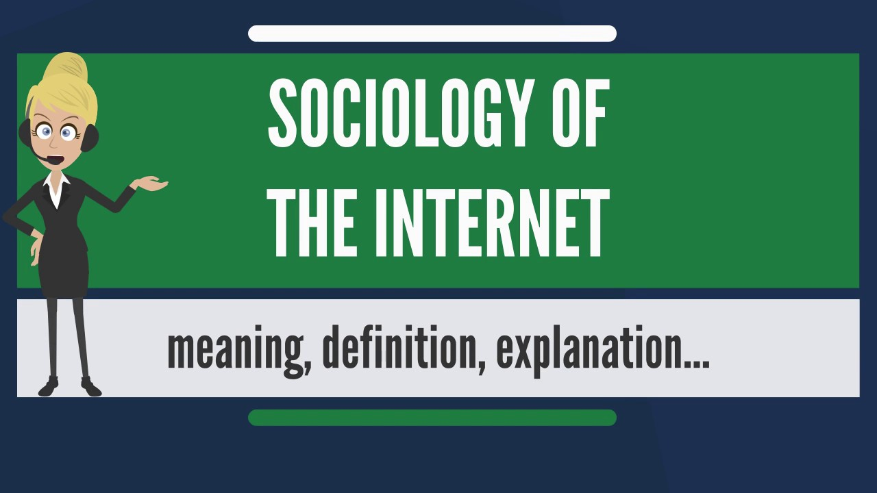 what is sociology of the internet what does sociology of the what does sociology of the internet mean