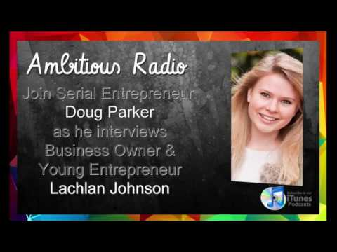 Lachlan Johnson, Guest on Ambitious Radio with host Doug Parker – Episode 42