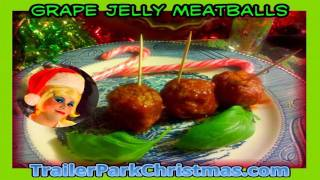 Grape Jelly Meatballs : Day 22 Trailer Park Christmas