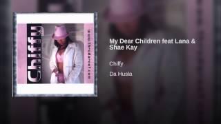 My Dear Children feat Lana & Shae Kay
