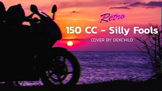 150cc - Silly Fools - Retro Style [Cover By Dekchild Feat. Boost Final Chapter]