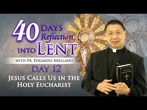 40 Days Reflection into Lent    DAY 12 JESUS CALLS US IN THE EUCHARIST