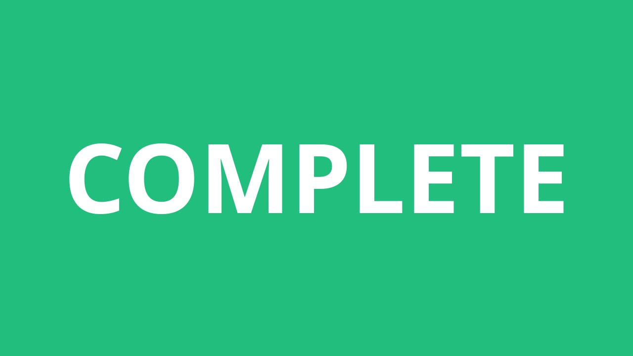 How To Pronounce Complete - Pronunciation Academy