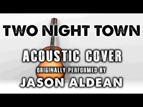 """TWO NIGHT TOWN"" BY JASON ALDEAN (ACOUSTIC GUITAR COVERS) - ACH"