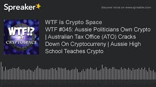 WTF #045: Aussie Politicians Own Crypto | Australian Tax Office (ATO) Cracks Down On Cryptocurreny |