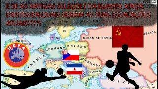 E se as seleções da europa que não existem mais existissem,Como seria suas escalações