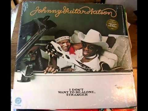 """I Don't Want To Be A Lone Ranger"" Johnny ""Guitar"" Watson"