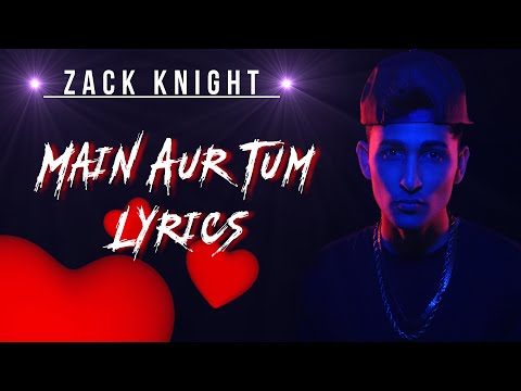 Main Aur Tum {Dard Dilo Ke} | Lyrics | Zack Knight | Syco TM