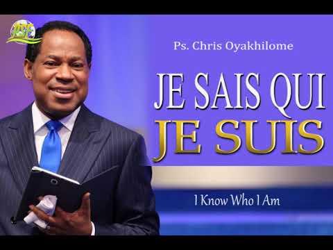 JE SAIS QUI JE SUIS - PASTOR CHRIS OYAKHILOME