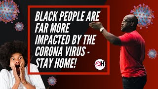 Black people are far more impacted by COVID-19 (STAY HOME)
