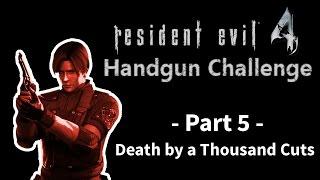 Resident Evil 4 Handgun Challenge - Death by a Thousand Cuts - Part 5