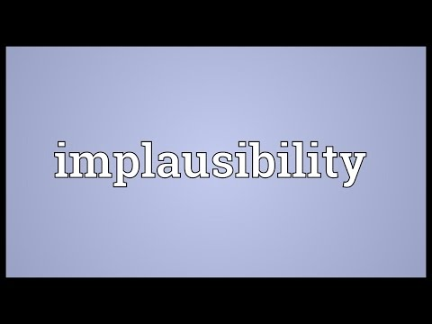 Header of implausibility