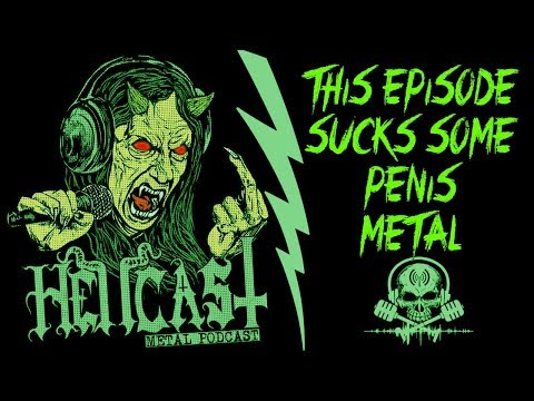 This Episode Sucks Some Penis Metal [Podcast] HELLCAST Episode #83
