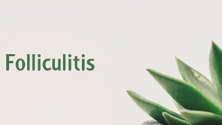 Folliculitis | Symptoms | Causes | Treatment | Diagnosis