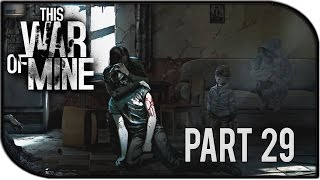 "This War of Mine Gameplay Part 29 – ""Zlata"""