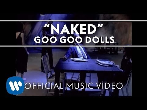 "Goo Goo Dolls - ""Naked"" [Official Video]"