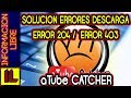 ✅ Solucion【Errores de Descargas】⛔ ⏬【 Error 204 / 403】【 aTube Catcher】【2018】