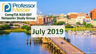 Professor Messer's Network+ Study Group - July 2019