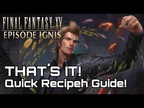 EPISODE IGNIS! Quick Recipeh Technique Guide! Final Fantasy 15