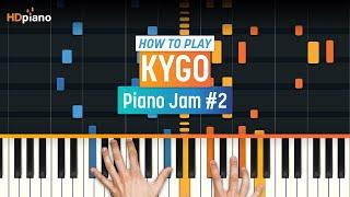 """How To Play """"Piano Jam #2"""" by Kygo   HDpiano (Part 1) Piano Tutorial"""