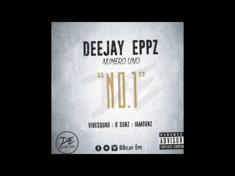 Numero Uno - Deejay Eppz (ft. Vibe Squad x G Sonz x IamGunz)