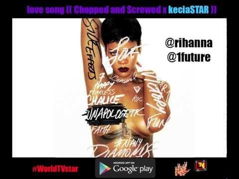 Rihanna feat. Future - Love Song ( Chopped & Screwed x keciaSTAR )
