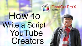 How to write a script for YouTube Creators who use Final Cut Pro - training final cut