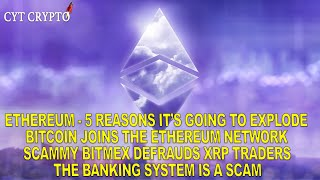 6 Reasons ETH Will Explode - BTC To Join Ethereum Network - Scammy Bitmex - Banking System Corrupt