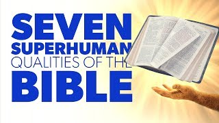 7 Superhuman Qualities of the Bible | Proof for God