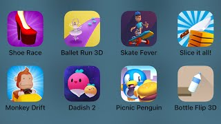 Shoe Race,Ballet Run 3D,Skater Fever,Slice it all,Monkey Drift,Dadish 2,Picnic Penguin,Bottle Flip