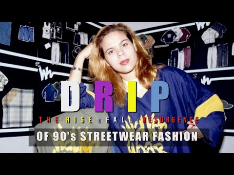 DRIP (part 2) | The Rise, Fall and Resurgence of 90's street wear (26 min)