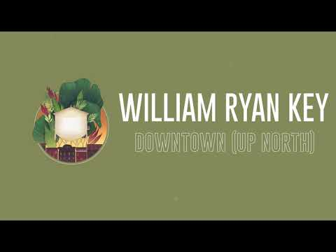 "William Ryan Key - ""Downtown (Up North)"" Mp3"