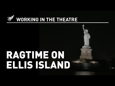 Working in the Theatre: Ragtime on Ellis Island